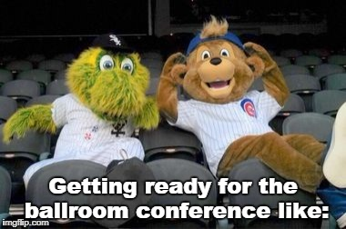 Getting ready for the ballroom conference like: | image tagged in conference,ballroom,chicago cubs,white sox,meeting | made w/ Imgflip meme maker