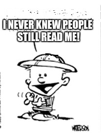 I NEVER KNEW PEOPLE STILL READ ME! | made w/ Imgflip meme maker