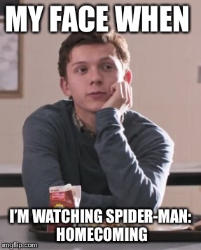 Spider-Man  | MY FACE WHEN I'M WATCHING SPIDER-MAN: HOMECOMING | image tagged in tom holland,so cute,spiderman,peter parker,so true,adorable | made w/ Imgflip meme maker