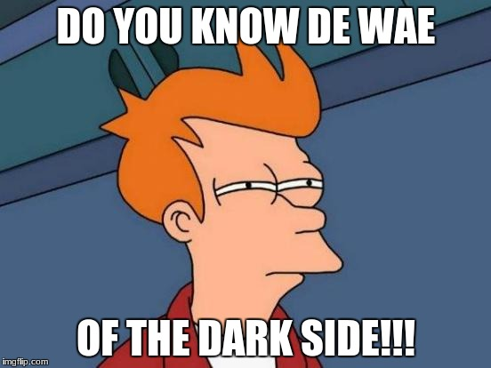 Futurama Fry Meme | DO YOU KNOW DE WAE OF THE DARK SIDE!!! | image tagged in memes,futurama fry | made w/ Imgflip meme maker