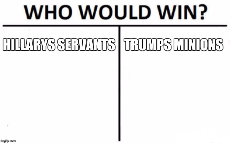 Who Would Win? Meme | HILLARYS SERVANTS TRUMPS MINIONS | image tagged in memes,who would win | made w/ Imgflip meme maker