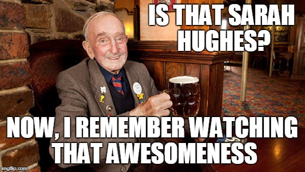 IS THAT SARAH HUGHES? NOW, I REMEMBER WATCHING THAT AWESOMENESS | made w/ Imgflip meme maker