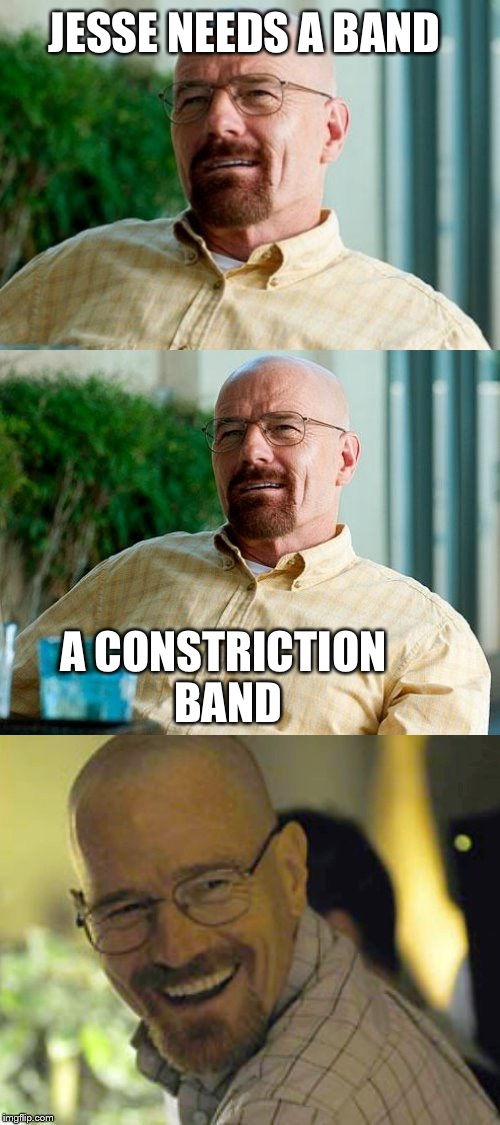 Constriction Band | JESSE NEEDS A BAND A CONSTRICTION BAND | image tagged in breaking bad pun,heroin,needles,smack,drugs | made w/ Imgflip meme maker