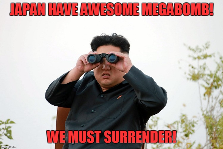 JAPAN HAVE AWESOME MEGABOMB! WE MUST SURRENDER! | made w/ Imgflip meme maker
