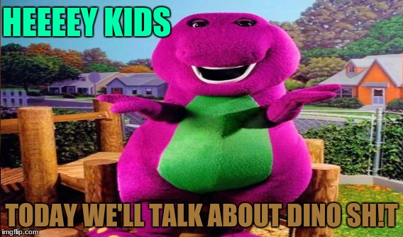 HEEEEY KIDS TODAY WE'LL TALK ABOUT DINO SH!T | made w/ Imgflip meme maker