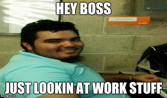 HEY BOSS JUST LOOKIN AT WORK STUFF | made w/ Imgflip meme maker