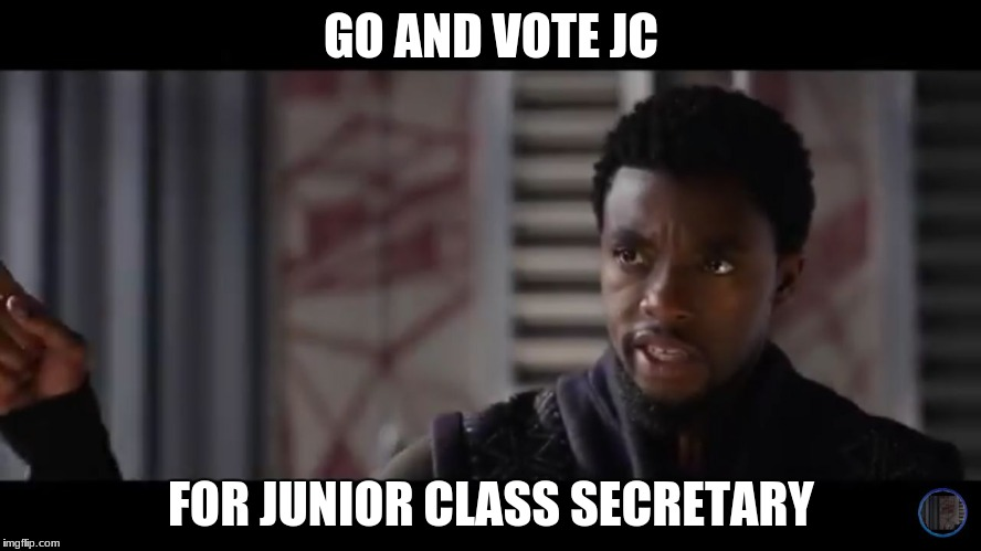 GO AND VOTE JC FOR JUNIOR CLASS SECRETARY | image tagged in black panther - get this man a shield | made w/ Imgflip meme maker