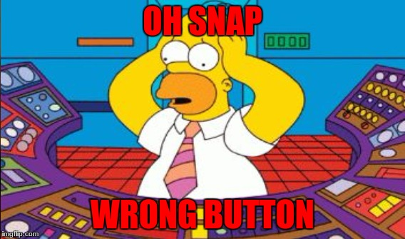 OH SNAP WRONG BUTTON | made w/ Imgflip meme maker