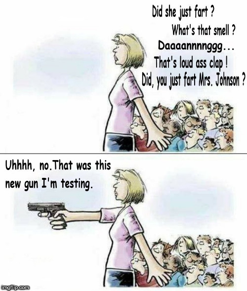 image tagged in guns,gun control,fart,farts,blame,school | made w/ Imgflip meme maker