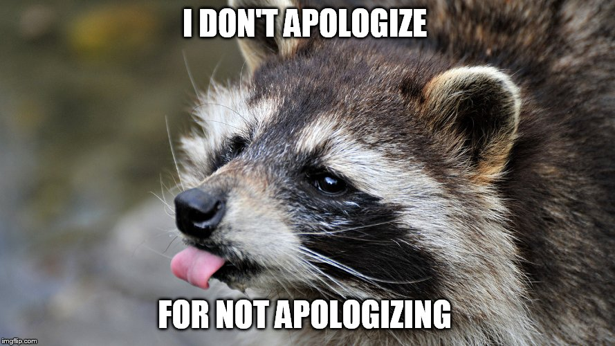 I DON'T APOLOGIZE FOR NOT APOLOGIZING | made w/ Imgflip meme maker