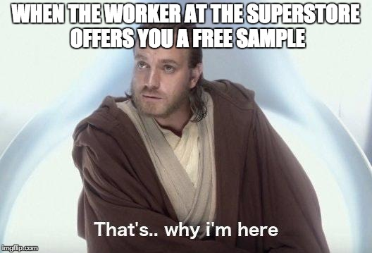 That's why I'm here | WHEN THE WORKER AT THE SUPERSTORE OFFERS YOU A FREE SAMPLE | image tagged in star wars,obi-wan kenobi,obi-wan,obi wan kenobi,grocery store | made w/ Imgflip meme maker