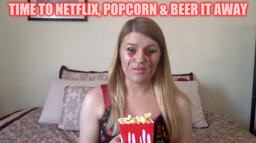 TIME TO NETFLIX, POPCORN & BEER IT AWAY | made w/ Imgflip meme maker