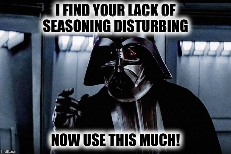 I FIND YOUR LACK OF SEASONING DISTURBING NOW USE THIS MUCH! | made w/ Imgflip meme maker