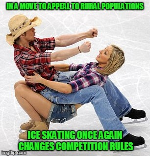 betcha she can open a bottle of Bud with her teeth as well | IN A MOVE TO APPEAL TO RURAL POPULATIONS ICE SKATING ONCE AGAIN CHANGES COMPETITION RULES | image tagged in memes,winter olympics,olympics,ice skating,pyeongchang olympics | made w/ Imgflip meme maker