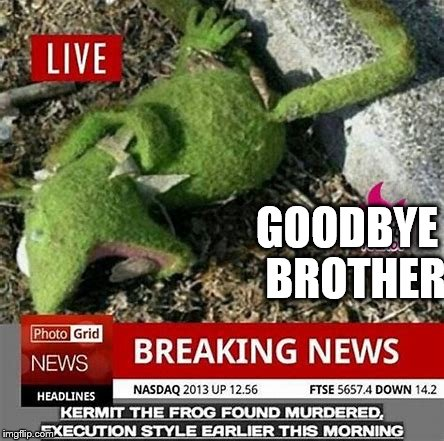 GOODBYE  BROTHER | made w/ Imgflip meme maker