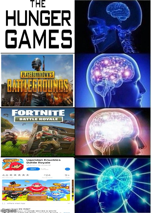 Brains exposed to battle royales | image tagged in expanding brain,hunger games,pubg,fortnite,ugandan knuckles,battle royale | made w/ Imgflip meme maker