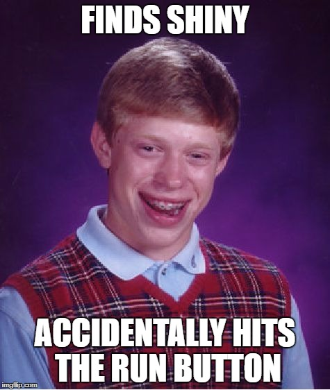 Bad Luck Brian Meme | FINDS SHINY ACCIDENTALLY HITS THE RUN BUTTON | image tagged in memes,bad luck brian | made w/ Imgflip meme maker