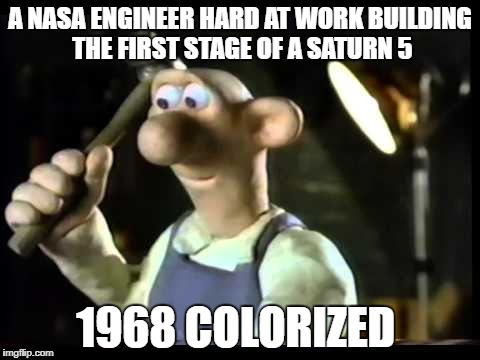 what | A NASA ENGINEER HARD AT WORK BUILDING THE FIRST STAGE OF A SATURN 5 1968 COLORIZED | image tagged in nasa,meme | made w/ Imgflip meme maker