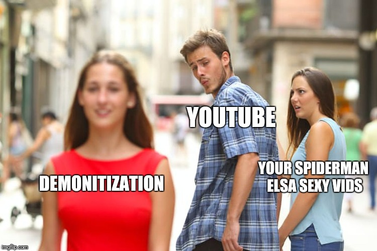 Distracted Boyfriend Meme | DEMONITIZATION YOUTUBE YOUR SPIDERMAN ELSA SEXY VIDS | image tagged in memes,distracted boyfriend | made w/ Imgflip meme maker