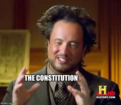 Ancient Aliens Meme | THE CONSTITUTION | image tagged in memes,ancient aliens | made w/ Imgflip meme maker