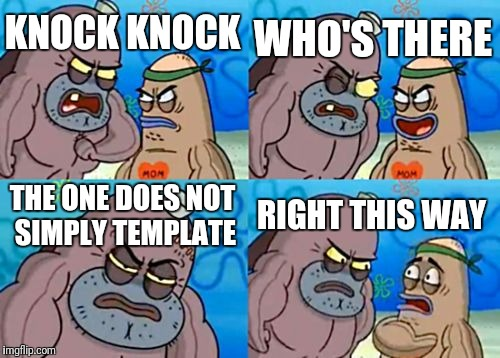 How Tough Are You Meme | KNOCK KNOCK WHO'S THERE THE ONE DOES NOT SIMPLY TEMPLATE RIGHT THIS WAY | image tagged in memes,how tough are you | made w/ Imgflip meme maker