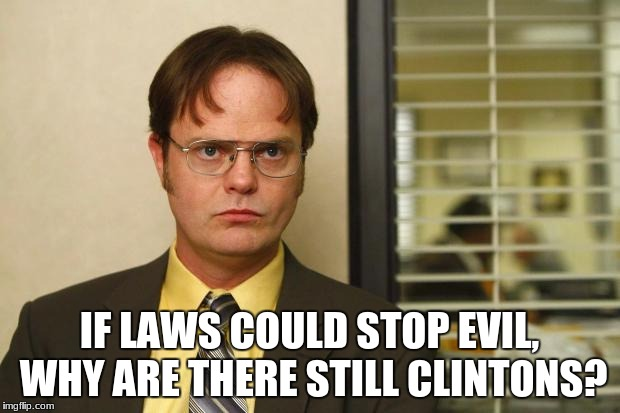 Question  | IF LAWS COULD STOP EVIL, WHY ARE THERE STILL CLINTONS? | image tagged in question | made w/ Imgflip meme maker