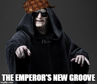 The Emperor's New Groove | THE EMPEROR'S NEW GROOVE | image tagged in emporer palpatine,memes,star wars | made w/ Imgflip meme maker