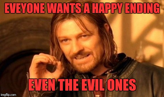 One Does Not Simply Meme | EVEYONE WANTS A HAPPY ENDING EVEN THE EVIL ONES | image tagged in memes,one does not simply | made w/ Imgflip meme maker