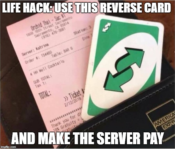 what could go wrong | LIFE HACK: USE THIS REVERSE CARD AND MAKE THE SERVER PAY | image tagged in memes,funny,ssby | made w/ Imgflip meme maker