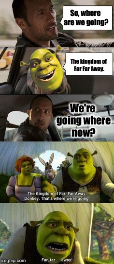 The Rock Driving | So, where are we going? The kingdom of Far Far Away. We're going where now? | image tagged in memes,the rock driving,shrek,donkey,donkey from shrek | made w/ Imgflip meme maker