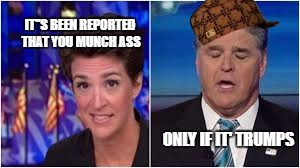 "ass muncher hannaty | IT""S BEEN REPORTED THAT YOU MUNCH ASS ONLY IF IT' TRUMPS 
