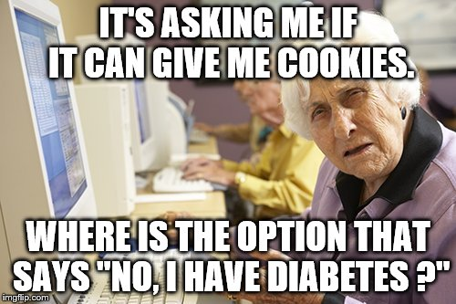 "Grandma Issues | IT'S ASKING ME IF IT CAN GIVE ME COOKIES. WHERE IS THE OPTION THAT SAYS ""NO, I HAVE DIABETES ?"" 