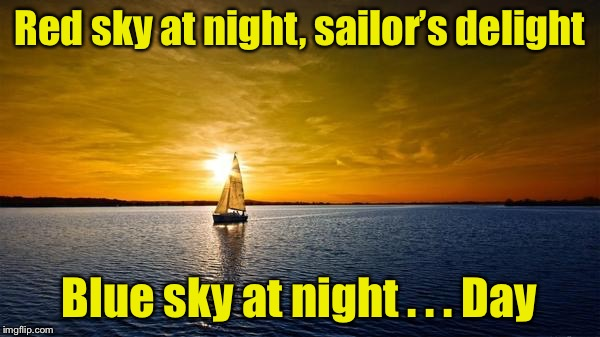 Summer sailing in Alaska? | Red sky at night, sailor's delight Blue sky at night . . . Day | image tagged in sail through life,memes,sailing,sailor,blue sky,sunset | made w/ Imgflip meme maker