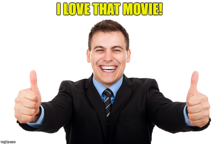 I LOVE THAT MOVIE! | made w/ Imgflip meme maker