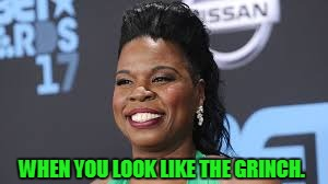 WHEN YOU LOOK LIKE THE GRINCH. | image tagged in leslie jones looks like the grinch | made w/ Imgflip meme maker