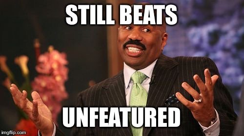 STILL BEATS UNFEATURED | made w/ Imgflip meme maker