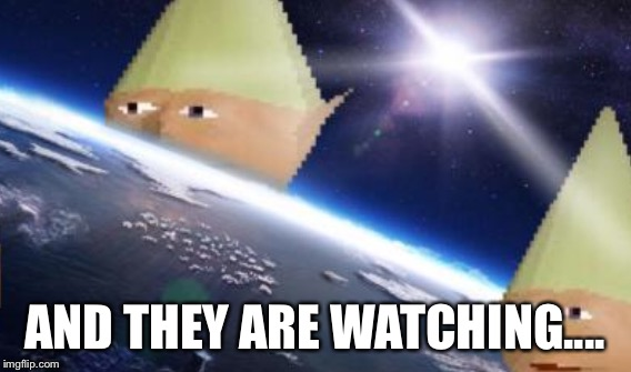 AND THEY ARE WATCHING.... | image tagged in memes,dank memes,danker memes,dankest memes,danka shoen | made w/ Imgflip meme maker