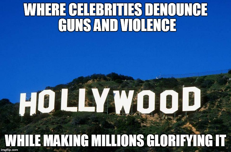 Scumbag Hollywood | WHERE CELEBRITIES DENOUNCE GUNS AND VIOLENCE WHILE MAKING MILLIONS GLORIFYING IT | image tagged in scumbag hollywood | made w/ Imgflip meme maker