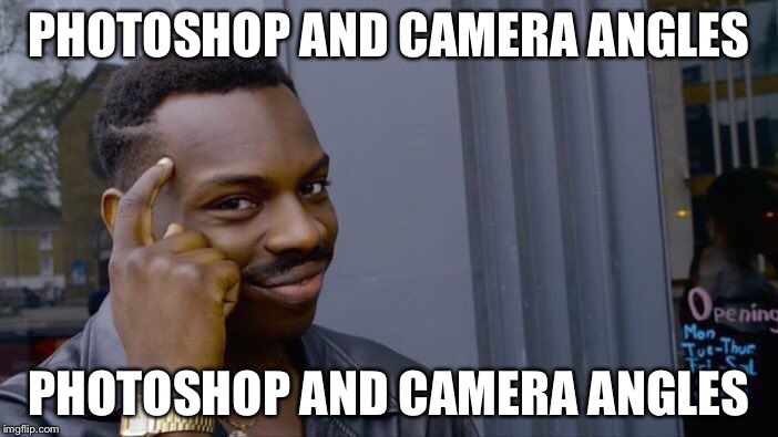 Roll Safe Think About It Meme | PHOTOSHOP AND CAMERA ANGLES PHOTOSHOP AND CAMERA ANGLES | image tagged in memes,roll safe think about it | made w/ Imgflip meme maker
