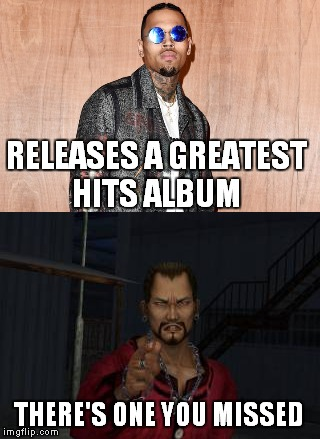 Chris Brown's Greatest Hits | RELEASES A GREATEST HITS ALBUM THERE'S ONE YOU MISSED | image tagged in chris brown,rihanna,greatest hits,music,dirge,domestic violence | made w/ Imgflip meme maker