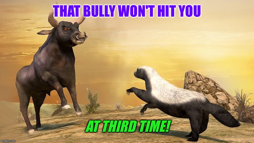 THAT BULLY WON'T HIT YOU AT THIRD TIME! | made w/ Imgflip meme maker
