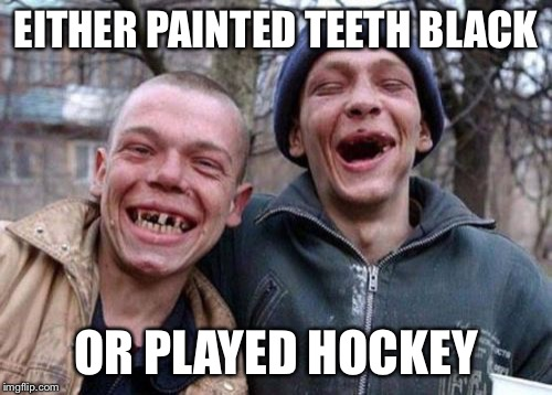 Ugly Twins Meme | EITHER PAINTED TEETH BLACK OR PLAYED HOCKEY | image tagged in memes,ugly twins | made w/ Imgflip meme maker