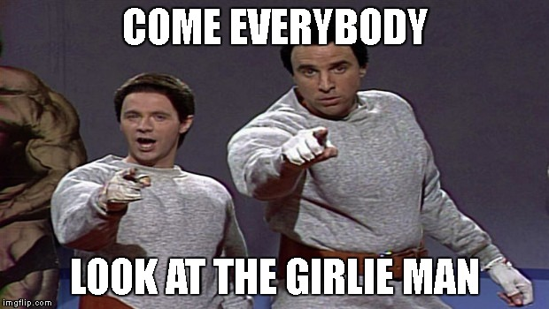 COME EVERYBODY LOOK AT THE GIRLIE MAN | made w/ Imgflip meme maker