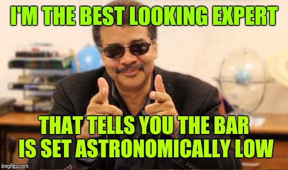 I'M THE BEST LOOKING EXPERT THAT TELLS YOU THE BAR IS SET ASTRONOMICALLY LOW | made w/ Imgflip meme maker