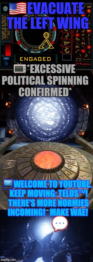 image tagged in stargate,politics,leftists | made w/ Imgflip meme maker