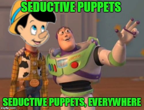 X, X Everywhere Meme | SEDUCTIVE PUPPETS SEDUCTIVE PUPPETS, EVERYWHERE | image tagged in memes,x,x everywhere,x x everywhere | made w/ Imgflip meme maker