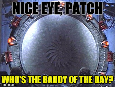 NICE EYE, PATCH WHO'S THE BADDY OF THE DAY? | made w/ Imgflip meme maker