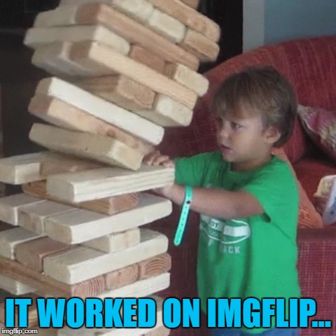 IT WORKED ON IMGFLIP... | made w/ Imgflip meme maker