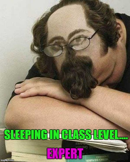 Where there's a will, there's a way!!! | SLEEPING IN CLASS LEVEL.... EXPERT | image tagged in funny haircuts,memes,sleeping in class,funny,college | made w/ Imgflip meme maker