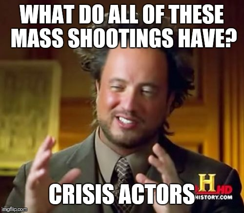 This might stir the pot | WHAT DO ALL OF THESE MASS SHOOTINGS HAVE? CRISIS ACTORS | image tagged in memes,ancient aliens | made w/ Imgflip meme maker
